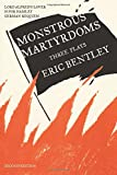 Bentley, Eric: Monstrous Martyrdoms: Three Plays