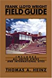 Heinz, Thomas A.: Frank Lloyd Wright Field Guide: Includes All United States And International Sites