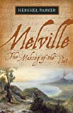Parker, Hershel: Melville: The Making of the Poet
