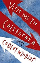 Visit Me in California by Cooley Windsor