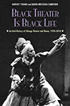 Black Theater Is Black Life: An Oral History…
