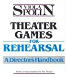 Spolin, Viola: Theater Games for Rehearsal: A Director&#39;s Handbook