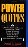 Baker, Daniel B.: Power Quotes: 4,000 Trenchant Soundbites on Leadership & Liberty, Treason & Triumph, Sacrifice & Scandal, Risk & Rebellion, Weakness & War, and Other Affaires polit