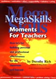 Dorothy Rich: Megaskills Moments for Teachers: How-To's for Building Personal and Professional Effectiveness for the Classroom and Beyond