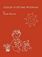 Toddler Storytime Programs by Dianne Briggs