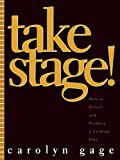 Gage, Carolyn: Take Stage!: How to Direct and Produce a Lesbian Play