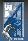 Pietrusza, David: Lights On!: The Wild Century-Long Saga of Night Baseball
