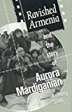 Slide, Anthony: Ravished Armenia and the Story of Aurora Mardiganian