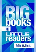 Big Books for Little Readers by Robin W.…