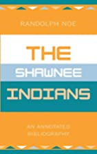The Shawnee Indians by Randolph Noe