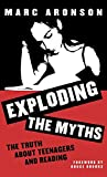 Marc Aronson: Exploding the Myths: The Truth About Teenagers and Reading (Scarecrow Studies in Young Adult Literature, No. 4)