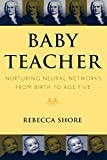 Shore, Rebecca: Baby Teacher: Nuturing Neural Networks from Birth to Age Five