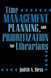 Siess, Judith A.: Time Management, Planning, and Prioritization for Librarians