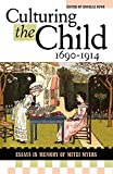 Ruwe, Donelle Rae: Culturing The Child, 1690-1914: Essays In Honor Of Mitzi Myers