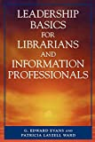 Evans, G. Edward: Leadership Basics for Librarians and Information Professionals