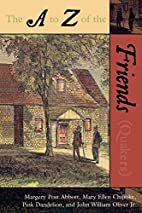 The A to Z of the Friends (Quakers) (The A…