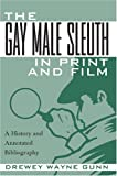 Gunn, Drewey Wayne: The Gay Male Sleuth in Print and Film: A History and Annotated Bibliography