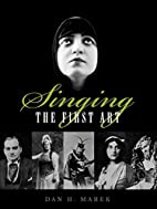 Singing: The First Art by Dan H. Marek