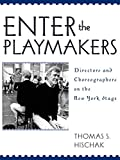 Thomas S. Hischak: Enter the Playmakers: Directors and Choreographers on the New York Stage