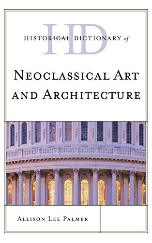 historical-dictionary-of-neoclassical-art-and-architecture-historical-dictionaries-of-literature-and-the-arts