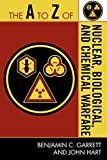 Garrett, Benjamin C.: The A to Z of Nuclear, Biological and Chemical Warfare (The A to Z Guide Series)