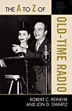 The A to Z of Old Time Radio) by Robert C.…
