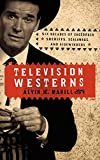 Marill, Alvin H.: Television Westerns: Six Decades of Sagebrush Sheriffs, Scalawags, and Sidewinders