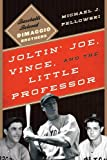 Pellowski, Michael J.: Joltin' Joe, Vince, and the Little Professor: Baseball's Beloved DiMaggio Brothers