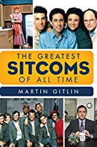 The Greatest Sitcoms of All Time by Martin…