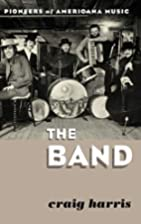 The Band: Pioneers of Americana Music by…