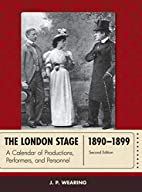 The London Stage 1890-1899 by J. P. Wearing