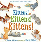 Kittens! Kittens! Kittens! by Susan Meyers