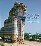 Vanishing Histories: 100 Endangered Sites…