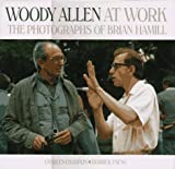 Hamill, Brian: Woody Allen at Work : The Photographs of Brian Hamill