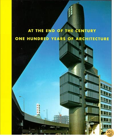 At the End of the Century: One Hundred Years of Architecture