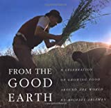 Ableman, Michael: From the Good Earth: A Celebration of Growing Food Around the World