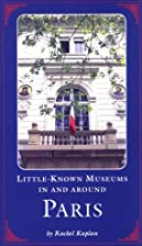 Little Known Museums in and Around Paris by…