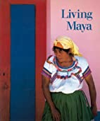 Living Maya by Walter F. Morris