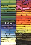Delamare, Guineau: Colors: The Story of Dyes and Pigments