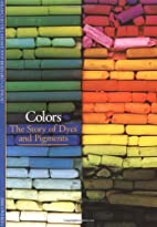 Colors: The Story of Dyes and Pigments by…