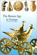 The Bronze Age in Europe by Jean-Pierre…