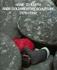 Goldsworthy, Andy: Hand to Earth: Andy Goldsworthy Sculpture 1976-1990