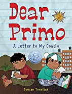 Dear Primo: A Letter to My Cousin by Duncan…