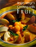 Verges, Roger: Roger Verge's Cooking with Fruit