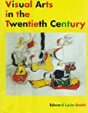 Lucie-Smith, Edward: Visual Arts in the Twentieth Century