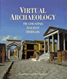 Forte, Maurizio: Virtual Archaeology: Re-Creating Ancient Worlds