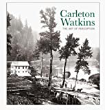 Nickel, Douglas R.: Carleton Watkins: The Art of Perception
