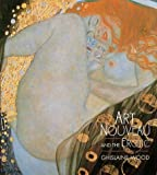 Wood, Ghislaine: Art Nouveau and the Erotic