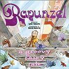 Rapunzel: A Groovy Fairy Tale by Lynn…