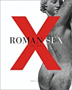 Roman Sex: 100 B.C. to A.D. 250 by John R.…